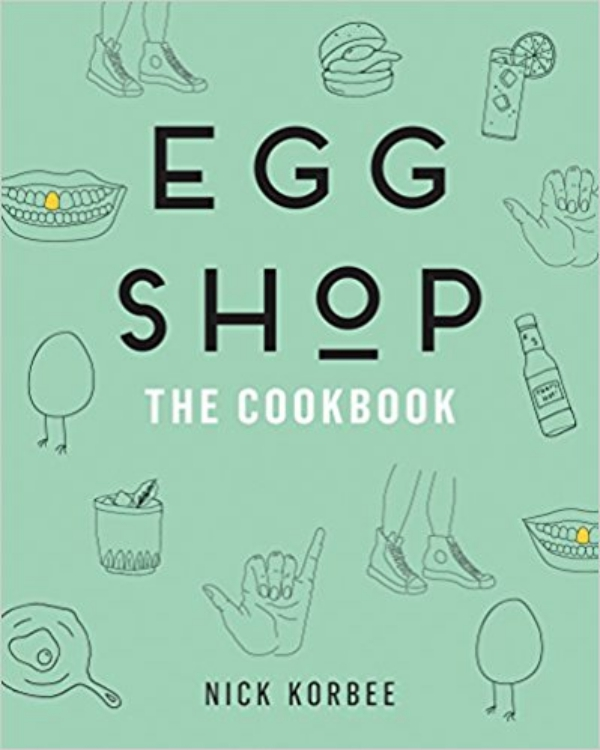 Egg Shop The Cookbook By Nick Korbee