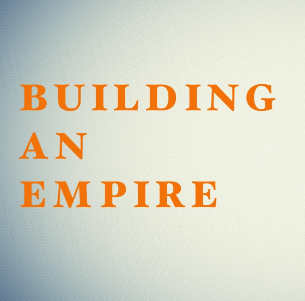 Building An Empire