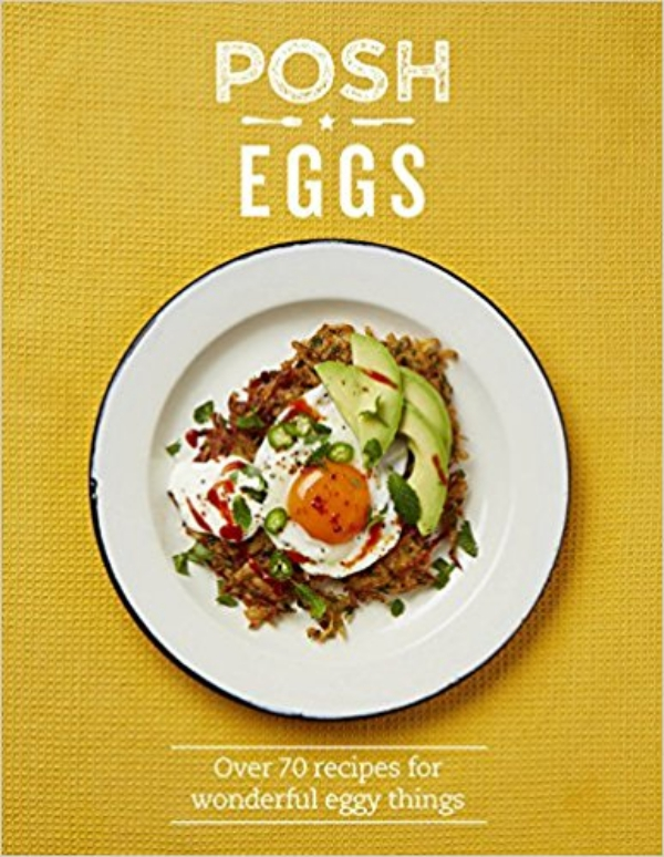 Posh Eggs Over 70 Recipes For Wonderful Eggy Things By Quadrille