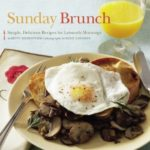 Sunday Brunch Simple, Delicious Recipes For Leisurely Mornings By Betty Rosbottom