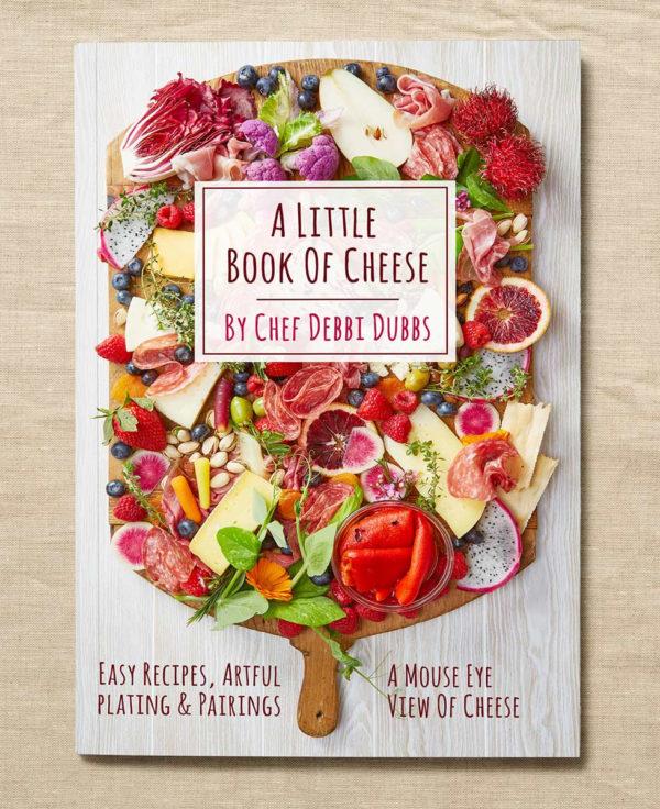 Chef Debbi Dubbs A Little Book Of Cheese